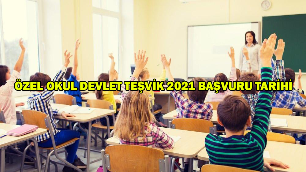 özel okul devlet teşvik 2021 başvuru tarihi